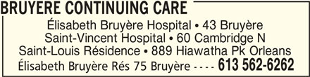 Elisabeth Bruyère Hospital (613-562-6262) - Display Ad - BRUYERE CONTINUING CARE Élisabeth Bruyère Hospital  43 Bruyère Saint-Vincent Hospital  60 Cambridge N Saint-Louis Résidence  889 Hiawatha Pk Orleans Élisabeth Bruyère Rés 75 Bruyère ---- 613 562-6262 BRUYERE CONTINUING CAREBRUYERE CONTINUING CARE