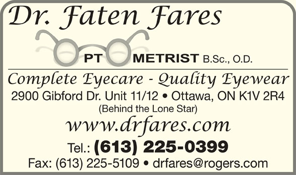 Dr Fares Optometry (613-225-0399) - Display Ad - B.Sc., O.D. 2900 Gibford Dr. Unit 11/12   Ottawa, ON K1V 2R4 (Behind the Lone Star) Tel.: (613) 225-0399