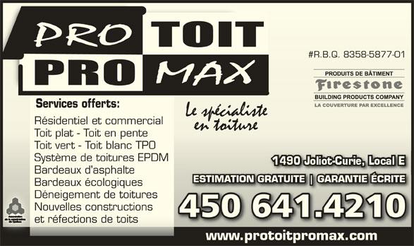 Pro-toit/Pro-max (450-641-4210) - Annonce illustrée======= - #R.B.Q. 8358-5877-01#R.B.Q. 8358-5877-01 Services offerts:Services offerts: Résidentiel et commercialRésidentiel et commercial Toit plat - Toit en penteToit plat - Toit en pente Toit vert - Toit blanc TPOToit vert - Toit blanc TPO Système de toitures EPDMSystème de toitures EPDM Bardeaux d'asphalteBardeaux d'asphalte ESTIMATION GRATUITE GARANTIE ÉCRITEIMATION GRATUITE GARANTIE ÉCRITE Bardeaux écologiquesBardeaux écologiques Déneigement de toituresDéneigement de toitures Nouvelles constructionsNouvelles constructions 450 641.4210450 641.4210 et réfections de toitset réfections de toits www.protoitpromax.comwww.protoitpromax.com