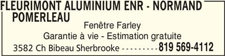 Fleurimont Aluminium Enr (819-569-4112) - Annonce illustrée======= - FLEURIMONT ALUMINIUM ENR - NORMAND     POMERLEAUFLEURIMONT ALUMINIUM ENR - NORMAND FLEURIMONT ALUMINIUM ENR - NORMAND POMERLEAU POMERLEAU    POMERLEAU Fenêtre Farley Garantie à vie - Estimation gratuite 819 569-4112 3582 Ch Bibeau Sherbrooke ---------