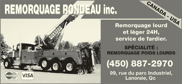 Remorquage Rondeau (450-887-2970) - Annonce illustrée======= - Lanoraie, Qc REMORQUAGE RONDEAU inc.O REMORQUAGE RONDEAU inc.RO Remorquage lourd et léger 24H, service de fardier. SPÉCIALITÉ :SPÉCIALITÉ : REMORQUAGE POIDS LOURDSREMORQUAGE POIDS LOURDS (450) 887-2970 99,rue du parc Industriel,