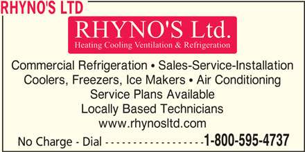 Rhyno's Ltd (902-543-4737) - Display Ad - RHYNO'S LTD Commercial Refrigeration  Sales-Service-Installation Coolers, Freezers, Ice Makers  Air Conditioning Service Plans Available Locally Based Technicians www.rhynosltd.com 1-800-595-4737 No Charge - Dial ------------------