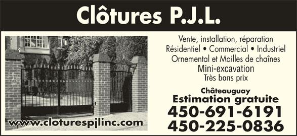 Clôtures PJL (450-691-6191) - Annonce illustrée======= - www.cloturespjlinc.comwww.cloturespjlinc.com 450-225-0836 Vente, installation, réparation Résidentiel   Commercial   Industriel Ornemental et Mailles de chaînes Mini-excavation Très bons prix Châteauguay Estimation gratuite 450-691-6191