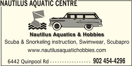 Nautilus Aquatic Centre (902-454-4296) - Display Ad - www.nautilusaquatichobbies.com 902 454-4296 6442 Quinpool Rd ----------------- NAUTILUS AQUATIC CENTRE Scuba & Snorkeling instruction, Swimwear, Scubapro