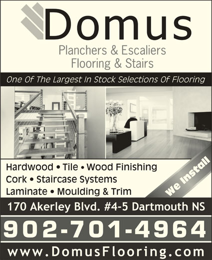 Domus Flooring & Stairs (902-468-5154) - Display Ad - One Of The Largest In Stock Selections Of Flooring atll Hardwood   Tile   Wood Finishing Ins Cork   Staircase Systems Laminate   Moulding & Trim We Install 902-701-4964