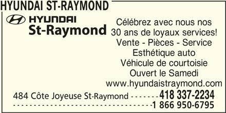 Hyundai St-Raymond (418-337-2234) - Annonce illustrée======= - Véhicule de courtoisie Ouvert le Samedi www.hyundaistraymond.com 418 337-2234 484 Côte Joyeuse St--------Raymond ---------------------------------- 1 866 950-6795 HYUNDAI ST-RAYMOND Célébrez avec nous nos 30 ans de loyaux services! Vente - Pièces - Service Esthétique auto