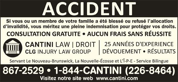 Cantini Droit (506-867-2529) - Annonce illustrée======= - Visitez notre site web  www.cantini.com Si vous ou un membre de votre famille a été blessé ou refusé l'allocation d'invalidité, vous méritez une pleine indemnisation pour protéger vos droits. 867-2529   1-844-CANTINI (226-8464)