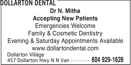 Dollarton Dental (6049291626) - Display Ad - Dr N. Mitha Accepting New Patients Emergencies Welcome Family & Cosmetic Dentistry Evening & Saturday Appointments Available www.dollartondental.com Dollarton Village