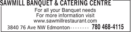 The Sawmill Banquet Centre (780-468-4115) - Display Ad - For all your Banquet needs For more information visit www.sawmillrestaurant.com