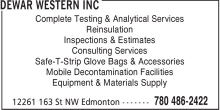 Dewar Western Inc (780-486-2422) - Display Ad - Complete Testing & Analytical Services Reinsulation Inspections & Estimates Consulting Services Safe-T-Strip Glove Bags & Accessories Mobile Decontamination Facilities Equipment & Materials Supply Complete Testing & Analytical Services Reinsulation Inspections & Estimates Consulting Services Safe-T-Strip Glove Bags & Accessories Mobile Decontamination Facilities Equipment & Materials Supply