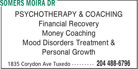 Dr Somers Moira (204-488-6796) - Display Ad - PSYCHOTHERAPY & COACHING Financial Recovery Money Coaching Mood Disorders Treatment & Personal Growth
