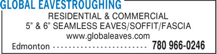"""Global Eavestroughing (780-966-0246) - Display Ad - RESIDENTIAL & COMMERCIAL 5"""" & 6"""" SEAMLESS EAVES/SOFFIT/FASCIA www.globaleaves.com"""