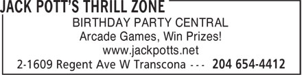 Jack Pott's Thrill Zone (204-654-4412) - Display Ad - BIRTHDAY PARTY CENTRAL Arcade Games, Win Prizes! www.jackpotts.net