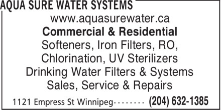Aqua Sure Water Systems (204-632-1385) - Display Ad - Commercial & Residential Softeners, Iron Filters, RO, Chlorination, UV Sterilizers Drinking Water Filters & Systems Sales, Service & Repairs www.aquasurewater.ca
