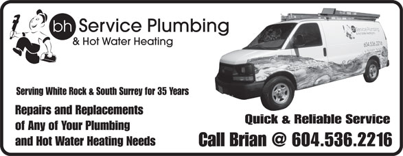 BH Service Plumbing & Hot Water Heating Inc (6045362216) - Display Ad - bh Service Plumbing & Hot Water Heating Serving White Rock & South Surrey for 35 Years Repairs and Replacements Quick & Reliable Service of Any of Your Plumbing and Hot Water Heating Needs