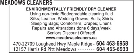 Meadows Cleaners (604-463-6958) - Display Ad - ENVIRONMENTALLY FRIENDLY DRY CLEANER Using non-toxic Biodegradable cleaning fluid Silks; Leather; Wedding Gowns; Suits; Shirts Sleeping Bags; Comforters; Drapes; Linens Repairs and Alterations done 6 days/week Seniors Discount Offered! www.meadowscleaners.ca