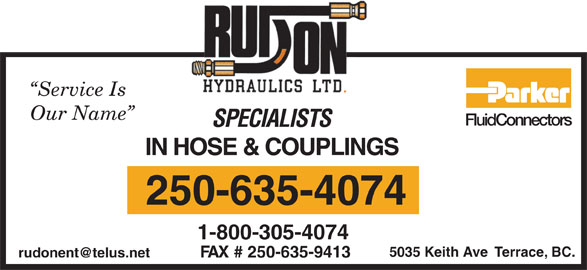 Rudon Hydraulics Ltd (250-635-4074) - Display Ad - IN HOSE & COUPLINGS 5035 Keith Ave  Terrace, BC. 250-635-4074 1-800-305-4074 FAX # 250-635-9413 Our Name Service Is FluidConnectors SPECIALISTS