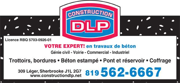 Construction D L P (819-562-6667) - Annonce illustrée======= - Licence RBQ 5703-0926-01 VOTRE EXPERT!en travaux de béton Génie civil - Voirie - Commercial - Industriel Trottoirs, bordures   Béton estampé   Pont et réservoir   Coffrage 309 Léger, Sherbrooke J1L 2G7 819 562-6667 www.constructiondlp.net