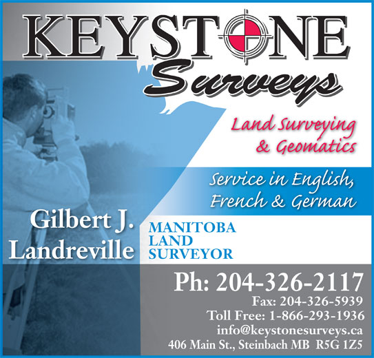 Keystone Surveys (204-326-2117) - Display Ad - Ph: 204-326-2117 Fax: 204-326-5939 Toll Free: 1-866-293-1936 406 Main St., Steinbach MB  R5G 1Z5 Gilbert J. Landreville LAND SURVEYOR MANITOBA