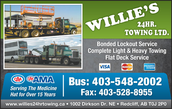 Willie's 24 Hr Towing Ltd (403-548-2002) - Display Ad - Bonded Lockout Service Complete Light & Heavy Towing Flat Deck Service Bus: 403-548-2002 Serving The Medicine Fax: 403-528-8955 Hat for Over 15 Years www.willies24hrtowing.ca   1002 Dirkson Dr. NE   Redcliff, AB T0J 2P0