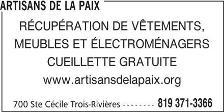 Artisans de la Paix (819-371-3366) - Annonce illustrée======= - RÉCUPÉRATION DE VÊTEMENTS, MEUBLES ET ÉLECTROMÉNAGERS CUEILLETTE GRATUITE www.artisansdelapaix.org 819 371-3366 700 Ste Cécile Trois-Rivières -------- ARTISANS DE LA PAIX