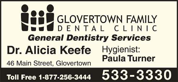Glovertown Family Dental Office (7095333330) - Display Ad - General Dentistry Services Hygienist: Dr. Alicia Keefe Paula Turner 46 Main Street, Glovertown Toll Free 1-877-256-3444 533-3330
