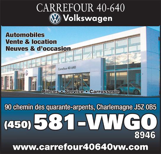 Carrefour 40-640 Volkswagen (450-581-8946) - Annonce illustrée======= - CARREFOUR 40-640 Automobiles Vente & location Neuves & d occasion Pièces   Service   Carrosserie 90 chemin des quarante-arpents, Charlemagne J5Z 0B5 (450) 581-VWGO 8946 www.carrefour40640vw.com