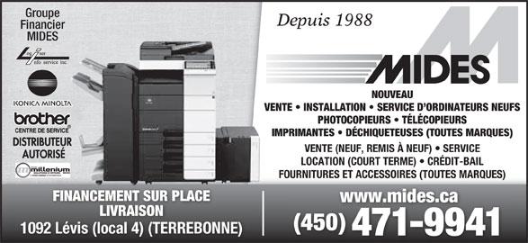 Mides Photocopieurs et Fax (450-471-9941) - Annonce illustrée======= - VENTE   INSTALLATION   SERVICE D ORDINATEURS NEUFS PHOTOCOPIEURS   TÉLÉCOPIEURS IMPRIMANTES   DÉCHIQUETEUSES (TOUTES MARQUES) VENTE (NEUF, REMIS À NEUF)   SERVICE LOCATION (COURT TERME)   CRÉDIT-BAIL FOURNITURES ET ACCESSOIRES (TOUTES MARQUES) FINANCEMENT SUR PLACE www.mides.cawww.mides.ca LIVRAISONLIVRAISO (450) 1092 Lévis (local 4) (TERREBONNE) 471-9941 Groupe Depuis 1988 Financier MIDES NOUVEAU