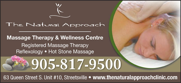 The Natural Approach Massage Therapy & Wellness Centre (905-817-9500) - Display Ad - Massage Therapy & Wellness Centre Registered Massage Therapy Reflexology   Hot Stone Massage 905-817-9500 63 Queen Street S. Unit #10, Streetsville www.thenaturalapproachclinic.com