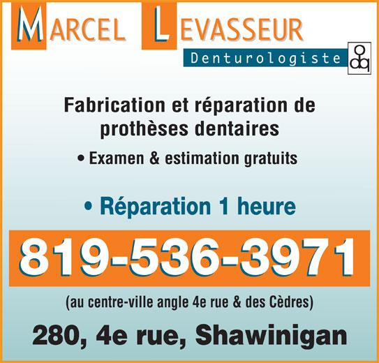 Clinique de denturologie Marcel Levasseur (819-536-3971) - Annonce illustrée======= - Fabrication et réparation de prothèses dentaires Examen & estimation gratuits Réparation 1 heure 819-536-3971 (au centre-ville angle 4e rue & des Cèdres) 280, 4e rue, Shawinigan