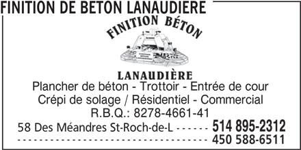Finition De Béton Lanaudière (514-895-2312) - Annonce illustrée======= - FINITION DE BETON LANAUDIERE Plancher de béton - Trottoir - Entrée de cour Crépi de solage / Résidentiel - Commercial R.B.Q.: 8278-4661-41 514 895-2312 58 Des Méandres St-Roch-de-L ------ ----------------------------------- 450 588-6511