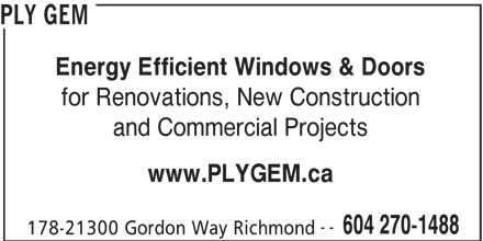 Ply Gem (604-270-1488) - Display Ad - PLY GEM Energy Efficient Windows & Doors and Commercial Projects www.PLYGEM.ca -- 604 270-1488 178-21300 Gordon Way Richmond for Renovations, New Construction