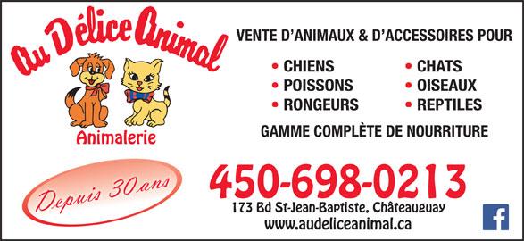 Au Délice Animal (450-698-0213) - Annonce illustrée======= - POISSONS VENTE D ANIMAUX & D ACCESSOIRES POUR CHIENS CHATS OISEAUX RONGEURS REPTILES GAMME COMPLÈTE DE NOURRITURE 450-698-0213 173 Bd St-Jean-Baptiste, Châteauguay www.audeliceanimal.ca