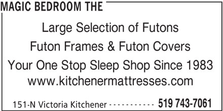The Magic Bedroom (519-743-7061) - Annonce illustrée======= - MAGIC BEDROOM THE Large Selection of Futons Futon Frames & Futon Covers Your One Stop Sleep Shop Since 1983 www.kitchenermattresses.com ----------- 519 743-7061 151-N Victoria Kitchener