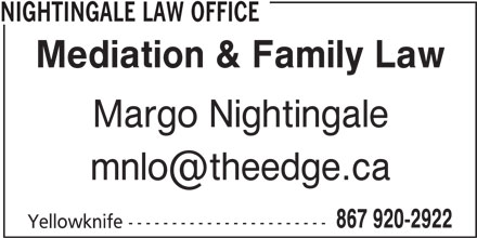 Nightingale Law Office (8679202922) - Display Ad - NIGHTINGALE LAW OFFICE Mediation & Family Law Margo Nightingale 867 920-2922 Yellowknife -----------------------
