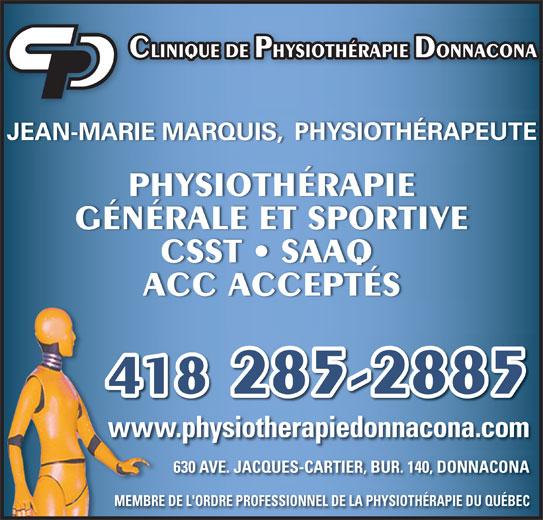 Clinique De Physiothérapie Donnacona (418-285-2885) - Annonce illustrée======= - CLINIQUE DE PHYSIOTHÉRAPIE DONNACONA 418 285-2885 www.physiotherapiedonnacona.comh idw.physiotww 630 AVE. JACQUES-CARTIER, BUR. 140, DONNACONA630 AVE. JACQU MEMBRE DE L'ORDRE PROFESSIONNEL DE LA PHYSIOTHÉRAPIE DU QUÉBECBRE DE L'ORDRE PROFESMEM