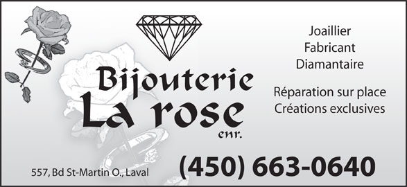 Bijouterie La Rose Enr (450-663-0640) - Annonce illustrée======= - Joaillier Fabricant Diamantaire Bijouterie Créations exclusives La rose Réparation sur place enr. 557, Bd St-Martin O., Laval (450) 663-0640