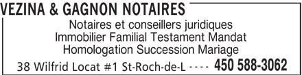 Vézina & Gagnon Notaires (450-588-3062) - Annonce illustrée======= - Notaires et conseillers juridiques Immobilier Familial Testament Mandat Homologation Succession Mariage ---- 450 588-3062 38 Wilfrid Locat #1 St-Roch-de-L VEZINA & GAGNON NOTAIRES