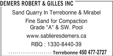 "Sablières Demers (450-477-2727) - Display Ad - Fine Sand for Compaction Grade ""A"" & SW. Pool www.sablieresdemers.ca RBQ : 1330-8440-39 --------------------- Terrebonne 450 477-2727 DEMERS ROBERT & GILLES INC Sand Quarry In Terrebonne & Mirabel"