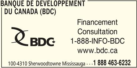 BDC - Banque de Développement du Canada (905-566-6417) - Annonce illustrée======= - BANQUE DE DEVELOPPEMENT DU CANADA (BDC) Financement Consultation 1-888-INFO-BDC www.bdc.ca 1 888 463-6232 100-4310 Sherwoodtowne Mississauga --- BANQUE DE DEVELOPPEMENT