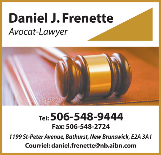 Daniel J. Frenette (506-548-9444) - Annonce illustrée======= - Daniel J. Frenette Avocat-Lawyer Tel: 506-548-9444 Fax: 506-548-2724 1199 St-Peter Avenue, Bathurst, New Brunswick, E2A 3A1