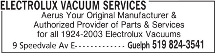 Everclean Sales And Service (519-824-3541) - Display Ad - ELECTROLUX VACUUM SERVICES Aerus Your Original Manufacturer & Authorized Provider of Parts & Services for all 1924-2003 Electrolux Vacuums Guelph 519 824-3541 9 Speedvale Av E-------------