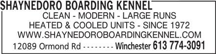 Winchester Kennels (613-774-3091) - Display Ad - SHAYNEDORO BOARDING KENNEL CLEAN - MODERN - LARGE RUNS HEATED & COOLED UNITS - SINCE 1972 WWW.SHAYNEDOROBOARDINGKENNEL.COM Winchester 613 774-3091 12089 Ormond Rd --------
