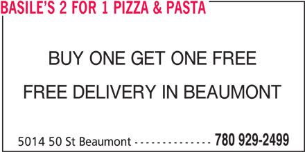 Basile's 2 For 1 Pizza & Pasta (7809292499) - Display Ad - BASILE S 2 FOR 1 PIZZA & PASTA BUY ONE GET ONE FREE FREE DELIVERY IN BEAUMONT 780 929-2499 5014 50 St Beaumont --------------