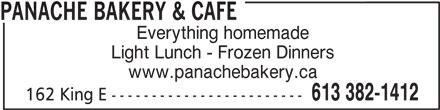 Panache Bakery & Café (6133821412) - Display Ad - PANACHE BAKERY & CAFE Everything homemade Light Lunch - Frozen Dinners www.panachebakery.ca 613 382-1412 162 King E ------------------------