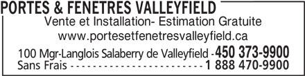 Portes & Fenêtres Valleyfield (450-373-9900) - Annonce illustrée======= - PORTES & FENETRES VALLEYFIELD Vente et Installation- Estimation Gratuite www.portesetfenetresvalleyfield.ca 450 373-9900 100 Mgr-Langlois Salaberry de Valleyfield - Sans Frais ------------------------ 1 888 470-9900