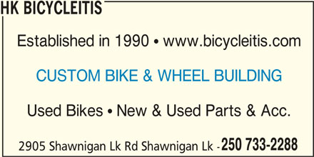 HK Bicycleitis (250-733-2288) - Display Ad - HK BICYCLEITIS Established in 1990  www.bicycleitis.com CUSTOM BIKE & WHEEL BUILDING Used Bikes  New & Used Parts & Acc. 250 733-2288 2905 Shawnigan Lk Rd Shawnigan Lk -