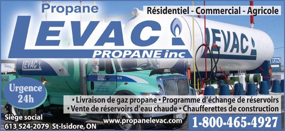 Propane Levac Propane Inc (613-524-2079) - Annonce illustrée======= - PropanePropane Résidentiel - Commercial - Agricole EVAC inc PROPANE Urgence 24h Livraison de gaz propane   Programme d échange de réservoirs Vente de réservoirs d eau chaude   Chaufferettes de construction Siège social www.propanelevac.com 1-800-465-4927 613 524-2079  St-Isidore, ON