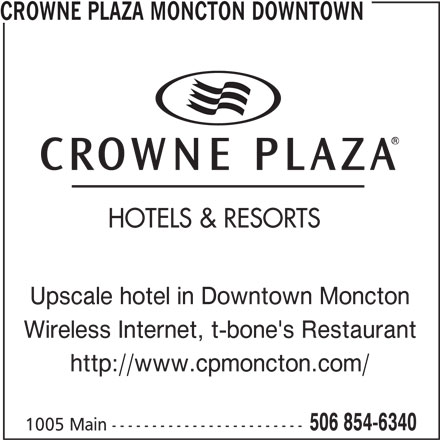 Crowne Plaza Moncton Downtown (1-855-291-8474) - Annonce illustrée======= - CROWNE PLAZA MONCTON DOWNTOWN HOTELS & RESORTS Upscale hotel in Downtown Moncton Wireless Internet, t-bone's Restaurant http://www.cpmoncton.com/ 506 854-6340 1005 Main ------------------------
