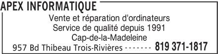 Apex Informatique (819-371-1817) - Annonce illustrée======= - Vente et réparation d'ordinateurs Service de qualité depuis 1991 Cap-de-la-Madeleine ------- 819 371-1817 957 Bd Thibeau Trois-Rivières APEX INFORMATIQUE